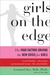 Girls on the Edge: The Four Factors Driving the New Crisis for Girls-Sexual Identity, the Cyberbubble, Obsessions, Environmental Toxins