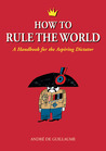 How to Rule the World by André de Guillaume