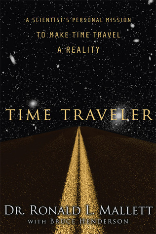 A Scientist's Personal Mission to Make Time Travel a Reality  - Ronald Mallett, Bruce Henderson