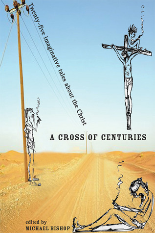 A Cross of Centuries: Twenty-Five Imaginative Tales About the Christ