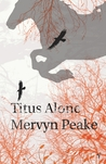 Titus Alone (Gormenghast Trilogy, #3)