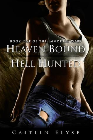 Heaven Bound, Hell Hunted (The Immortal Wars, #1)
