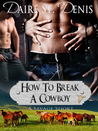 How To Break A Cowboy (A Savage Tale, #1)