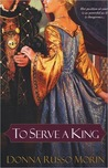 To Serve A King by Donna Russo Morin