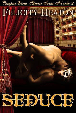 Seduce (Vampire Erotic Theatre Romance, #3)