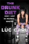 The Drunk Diet: How I Lost 40 Pounds . . . Wasted: A Memoir