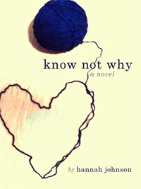 Know Not Why by Hanna Johnson
