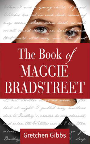 The Book of Maggie Bradstreet by Gretchen Gibbs