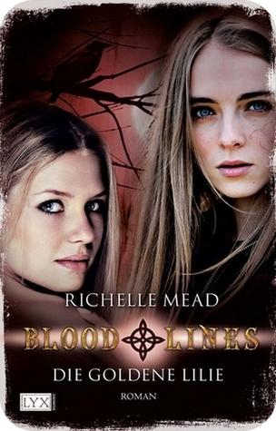 Die goldene Lilie (Bloodlines, #2)