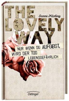 The Lovely Way - Nur wenn du aufgibst, wird der Tod lebensgefährlich