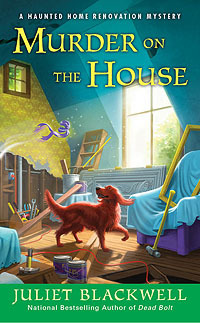 Murder on the House (A Haunted Home Renovation Mystery, #3)  - Juliet Blackwell