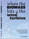 When the Biomass Hits the Wind Turbine:  How we got ourselves into this mess, and how we are going to get out of it