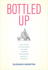 Bottled Up: How the Way We Feed Babies Has Come to Define Motherhood, and Why It Shouldn't