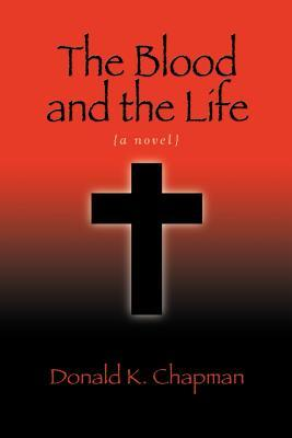 The Blood and the Life by Donald K. Chapman