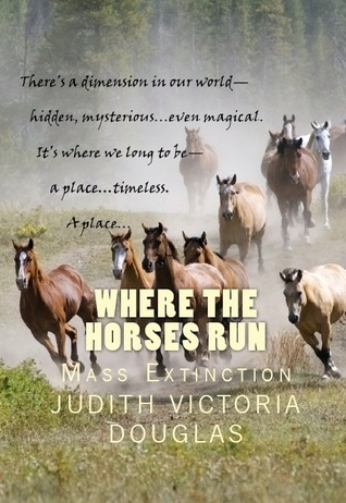 Where the Horses Run, Book I, Mass Extinction by Judith-Victoria Douglas