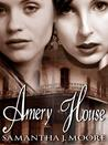 Amery House by Samantha J. Moore