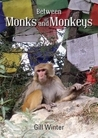 Between Monks and Monkeys by Gill  Winter