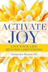 Activate Joy: Live Your Life Beyond Limitations