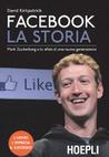 Facebook. La storia: Mark Zuckerberg e la sfida di una nuova generazione