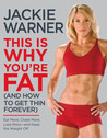 This Is Why You're Fat (And How to Get Thin Forever) by Jackie Warner