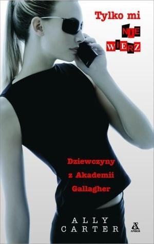 Tylko mi nie wierz (Gallagher Girls, #2)