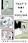 That's Not a Feeling by Dan Josefson