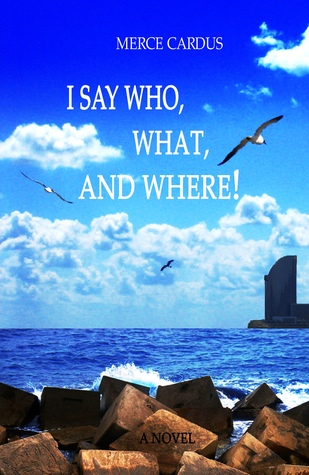 I say Who What and Where by Merce Cardus