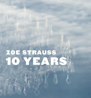 Zoe Strauss: 10 years