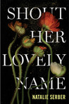 Shout Her Lovely Name by Natalie Serber