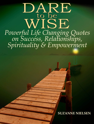 Dare to be Wise: Powerful Life Changing Quotes on Success ...