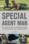 Special Agent Man: My Life in the FBI as a Terrorist Hunter, Helicopter Pilot, and Certified Sniper