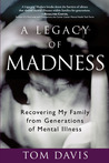 A Legacy of Madness by Tom   Davis