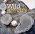 Wild Jewelry: A Complete Guide to Making Statement Jewelry from Objects Found in Nature