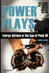 Power Plays: Energy Options in the Age of Peak Oil