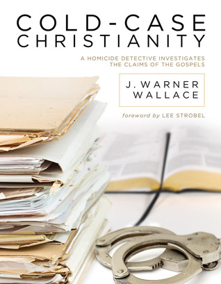 Cold-Case Christianity by J. Warner Wallace