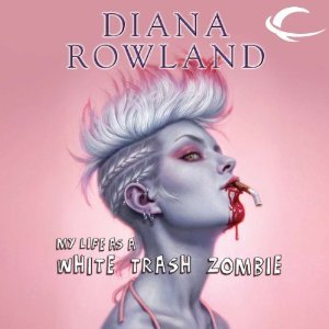 Audiobook Review: My Life As a White Trash Zombie by Diana Rowland