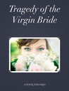 Tragedy of the Virgin Bride