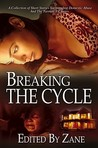 Breaking the Cycle by Zane