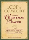 A Cup of Comfort Book of Christmas Prayer: Prayers and Stories That Bring You Closer to God During the Holiday