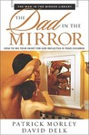The Dad In The Mirror: How To See Your Heart For God Reflected In Your Children