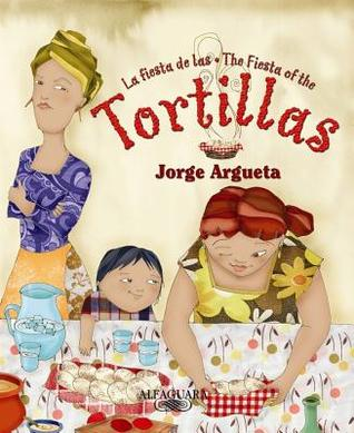 La Fiesta De Las Tortillas / The Fiesta Of The Tortillas