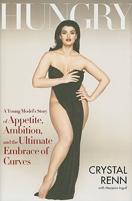 Hungry: A Young Model's Story of Appetite, Ambition and the Ultimate Embrace of Curves