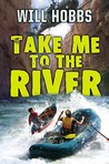 Take Me to the River by Will Hobbs