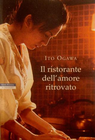 Il ristorante dell'amore ritrovato, di Ito Ogawa