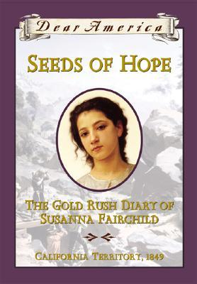 Seeds of Hope: The Gold Rush Diary of Susanna Fairchild, California Territory, 1849 (Dear America Series)