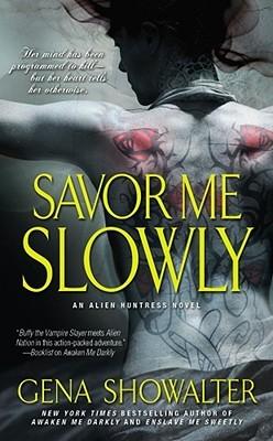 Savor Me Slowly (Alien Huntress, #3)  - Gena Showalter