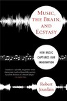 Music, the Brain, and Ecstasy by Robert Jourdain
