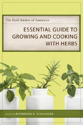 the herb society of america 39 s essential guide to growing and cooking with herbs by katherine k. Black Bedroom Furniture Sets. Home Design Ideas