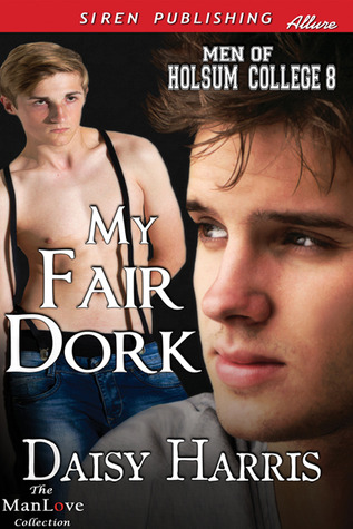 My Fair Dork (Men of Holsum College, #8)