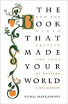 The Book that Made Your World: How the Bible Created the Soul of Western Civilization